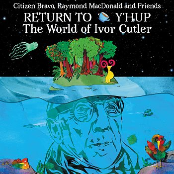 Return To Y'Hup-The World Of Ivor Cutler